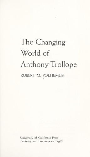 The changing world of Anthony Trollope by Robert M. Polhemus