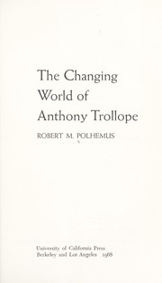 Cover of: The changing world of Anthony Trollope | Robert M. Polhemus