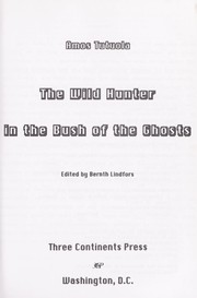Cover of: The wild hunter in the Bush of the Ghosts by Amos Tutuola