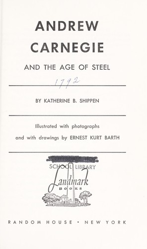 Andrew Carnegie and the age of steel by Katherine B. Shippen