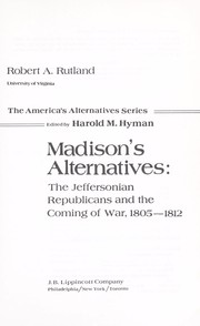 Cover of: Madison's alternatives : the Jeffersonian Republicans and the coming of war, 1805-1812 |