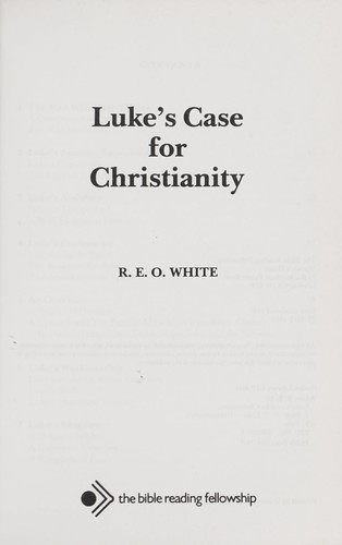 Luke's case for christianity by R. E. O. White