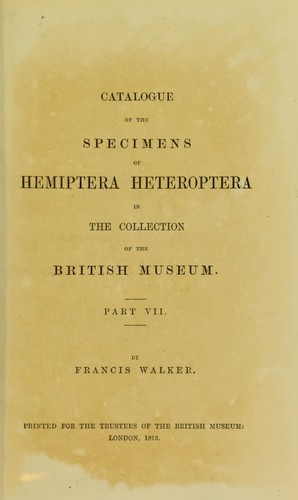Catalogue of the specimens of heteropterous Hemiptera in the collection of The British Museum by Francis Walker