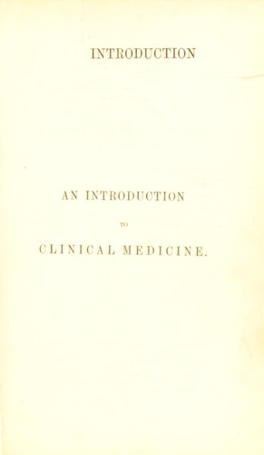 An introduction to clinical medicine : being lectures on the method of examining patients, and the means necessary for arriving at an exact diagnosis by John Hughes Bennett