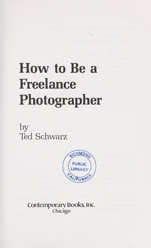 How to be a freelance photographer by Schwarz, Ted