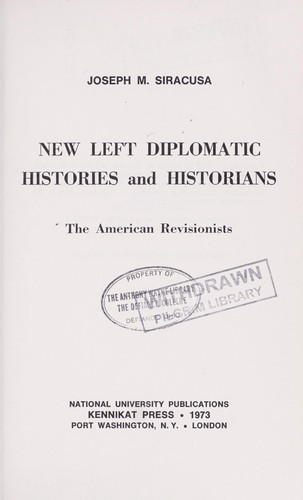 New left diplomatic histories and historians: the American revisionists by Joseph M. Siracusa