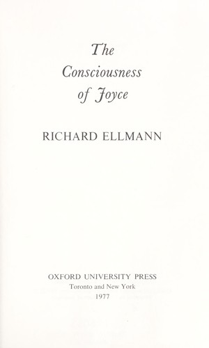 The consciousness of Joyce by Richard Ellmann