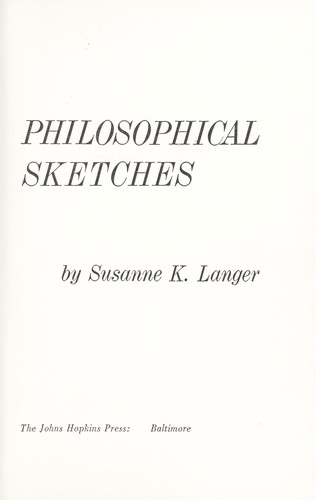 Philosophical sketches by Susanne Katherina (Knauth) Langer