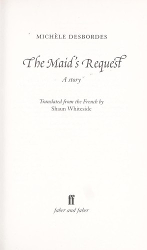 MAID'S REQUEST: A STORY; TRANS. BY SHAUN WHITESIDE by Michèle Desbordes