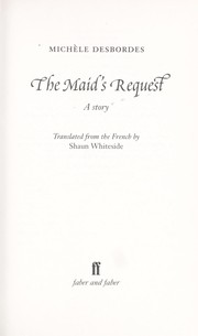Cover of: MAID'S REQUEST: A STORY; TRANS. BY SHAUN WHITESIDE | Michèle Desbordes