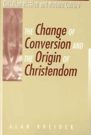 Cover of: The Change of Conversion and the Origin of Christendom (Christian Mission and Modern Culture) | Alan Kreider