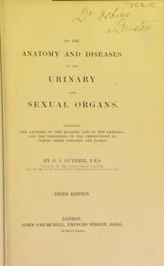 Cover of: On the anatomy and diseases of the urinary and sexual organs | G. J. Guthrie