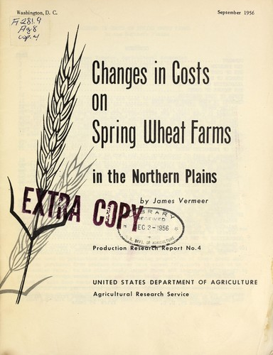 Changes in costs on spring wheat farms in the Northern Plains by James Vermeer