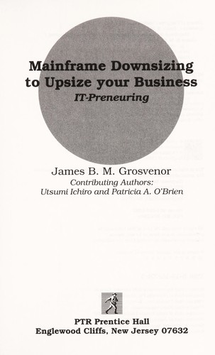 Mainframe downsizing to upsize your business by James B. M. Grosvenor
