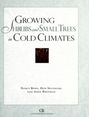 Cover of: Growing shrubs and small trees in cold climates by Nancy Rose