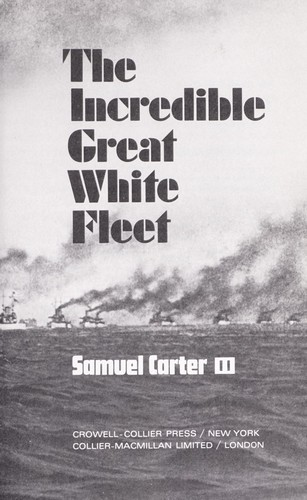 The incredible Great White Fleet by Samuel Carter