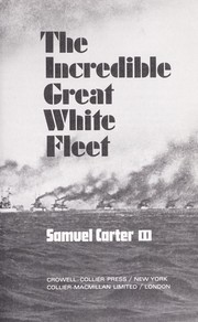 Cover of: The incredible Great White Fleet by Samuel Carter