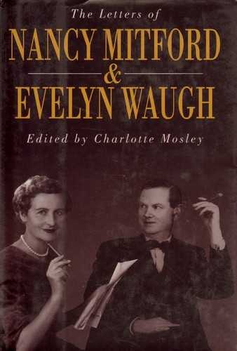The letters of Nancy Mitford and Evelyn Waugh by Nancy Mitford, Evelyn Waugh