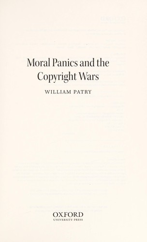 Moral panics and the copyright wars by William Patry