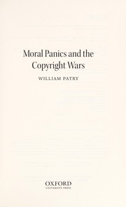 Cover of: Moral panics and the copyright wars | William Patry
