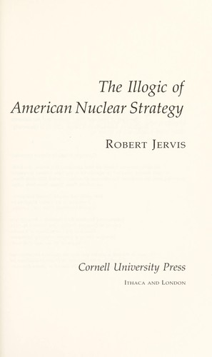The illogic of American nuclear strategy by Robert Jervis