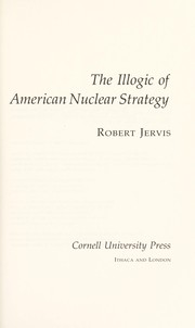 Cover of: The illogic of American nuclear strategy | Robert Jervis