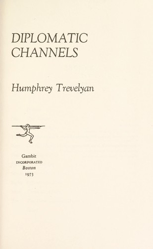 Diplomatic channels by Trevelyan, Humphrey Baron Trevelyan