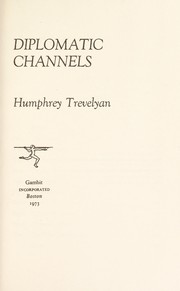 Cover of: Diplomatic channels | Trevelyan, Humphrey Baron Trevelyan