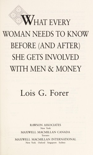 What every woman needs to know before (and after) she gets involved with men & money by Lois G. Forer