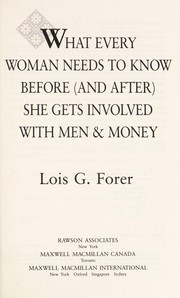Cover of: What every woman needs to know before (and after) she gets involved with men & money | Lois G. Forer