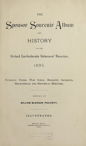 The sponsor souvenir album and history of the United Confederate Veterans' reunion, 1895 by William Bledsoe Philpott