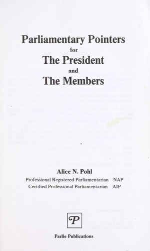 Parliamentary pointers for the president and the members by Alice N. Pohl