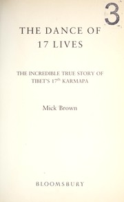 Cover of: DANCE OF 17 LIVES: THE INCREDIBLE TRUE STORY OF TIBET'S 17TH KARMAPA | MICK BROWN