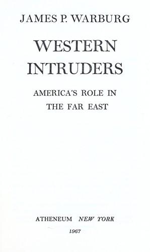 Western intruders; America's role in the Far East by James P. Warburg