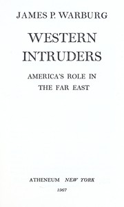 Cover of: Western intruders; America's role in the Far East | James P. Warburg