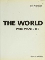 Cover of: WORLD: WHO WANTS IT? | BEN NICHOLSON