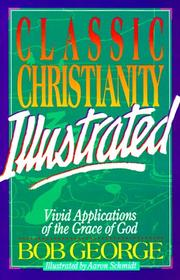Cover of: Classic Christianity illustrated by George, Bob