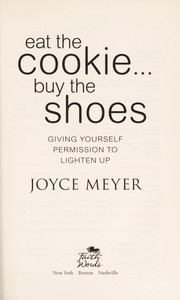 Cover of: Eat the cookie-- buy the shoes | Joyce Meyer