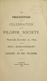 Cover of: The proceedings at the celebration by the Pilgrim society at Plymouth, December 21, 1895, of the 275th anniversary of the landing of the Pilgrims | Pilgrim Society (Plymouth, Mass.)