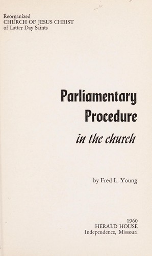 Parliamentary procedure in the church by Reorganized Church of Jesus Christ of Latter Day Saints.