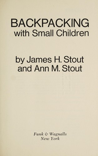 Backpacking with small children by James H. Stout