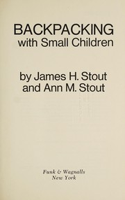 Cover of: Backpacking with small children | James H. Stout