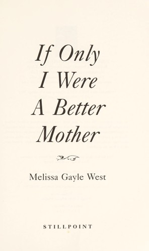 If Only I Were a Better Mother by Melissa Gayle West