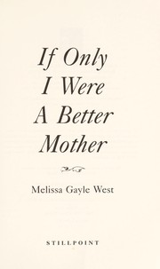 Cover of: If Only I Were a Better Mother | Melissa Gayle West