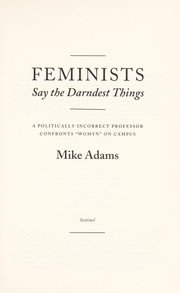Cover of: Feminists say the darndest things | Mike S. Adams