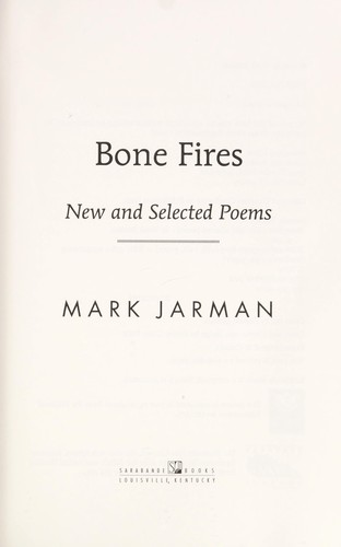 Bone fires by Mark Jarman
