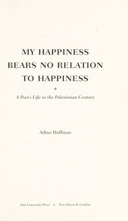 Cover of: My happiness bears no relation to happiness | Adina Hoffman