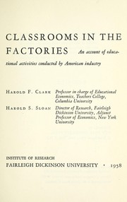 Cover of: Classrooms in the factories | Harold F. Clark