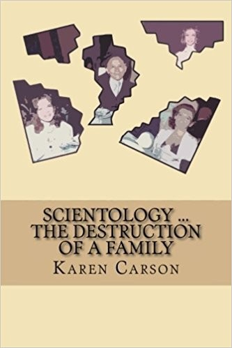 Scientology … The Destruction Of A Family by Karen Carson