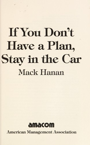 If you don't have a plan, stay in the car by Mack Hanan